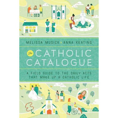 The Catholic Catalogue - by  Melissa Musick & Anna Keating (Paperback) - image 1 of 1