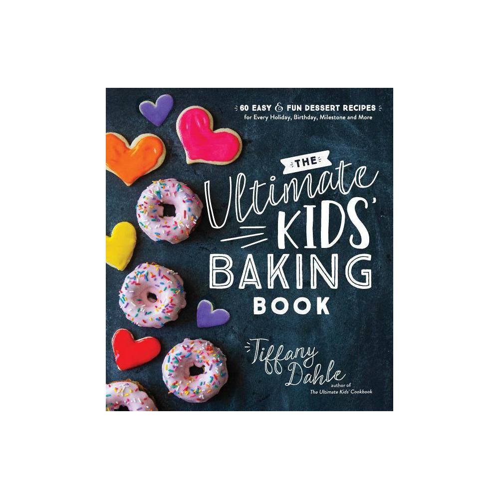 The Ultimate Kids Baking Book By Tiffany Dahle Paperback