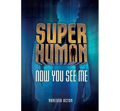 Now You See Me -  Reprint (Superhuman) by Vanessa Acton (Paperback) - image 1 of 1