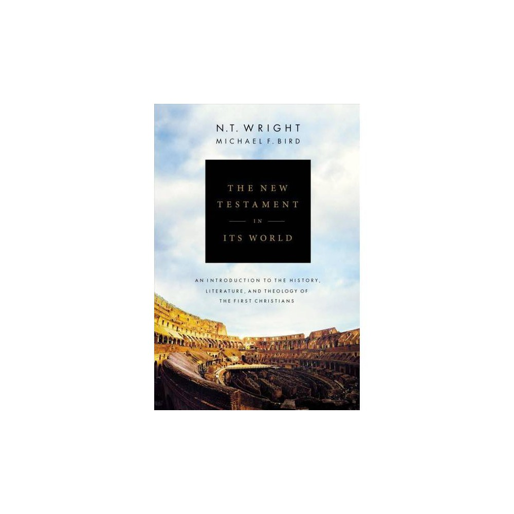 The New Testament in Its World - by N. T. Wright (Hardcover)