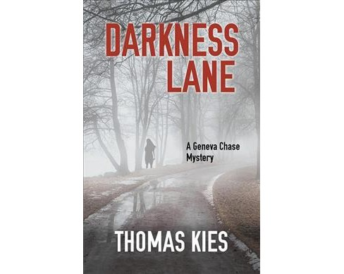 Darkness Lane -  (Geneva Chase Mysteries) by Thomas Kies (Hardcover) - image 1 of 1