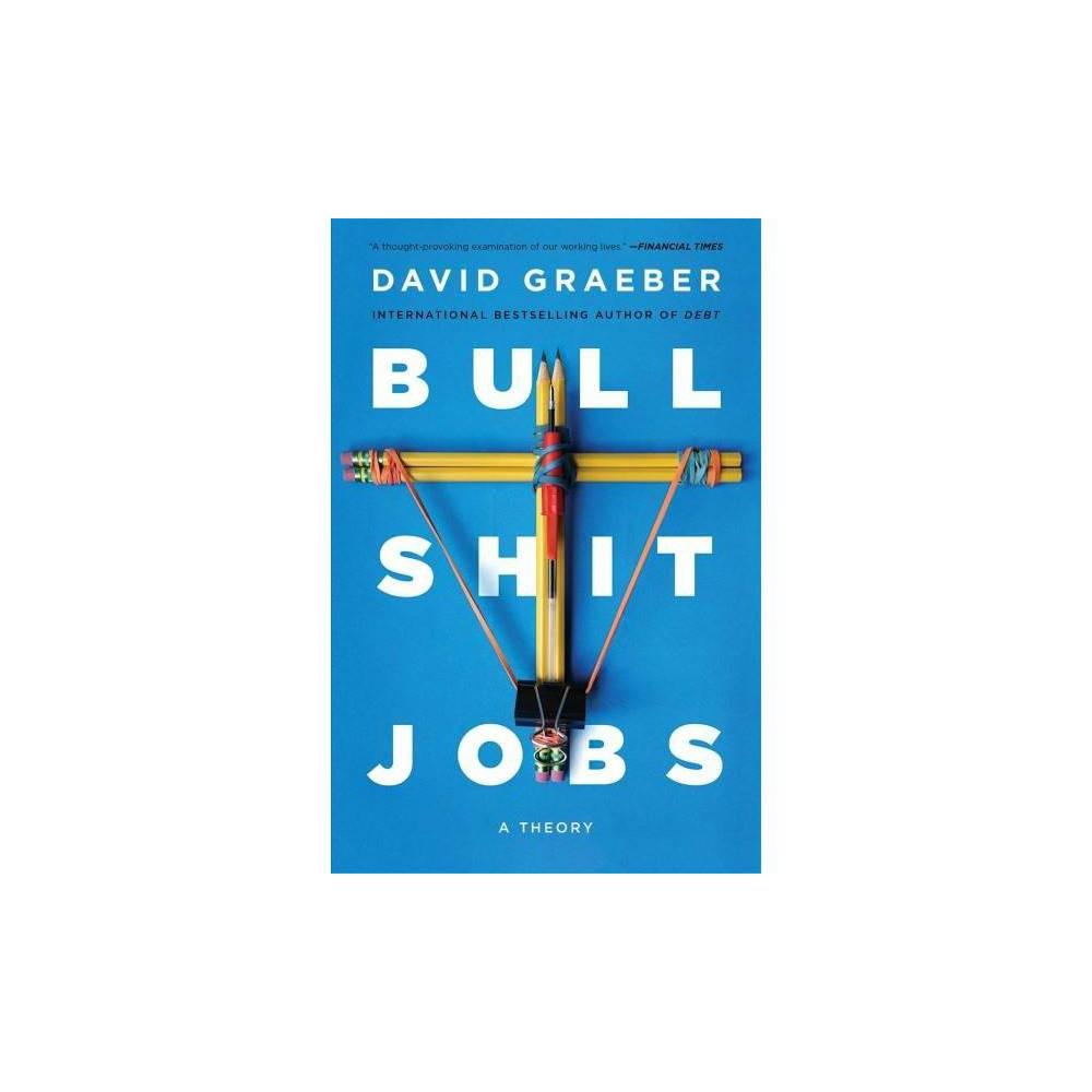 Bullshit Jobs : A Theory - Reprint by David Graeber (Paperback)