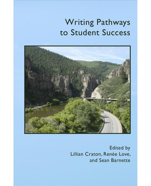 Writing Pathways to Student Success -  (Practice and Pedagogy) (Paperback) - image 1 of 1