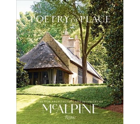 Poetry of Place : The New Architecture and Interiors of Mcalpine -  by Bobby Mcalpine (Hardcover) - image 1 of 1