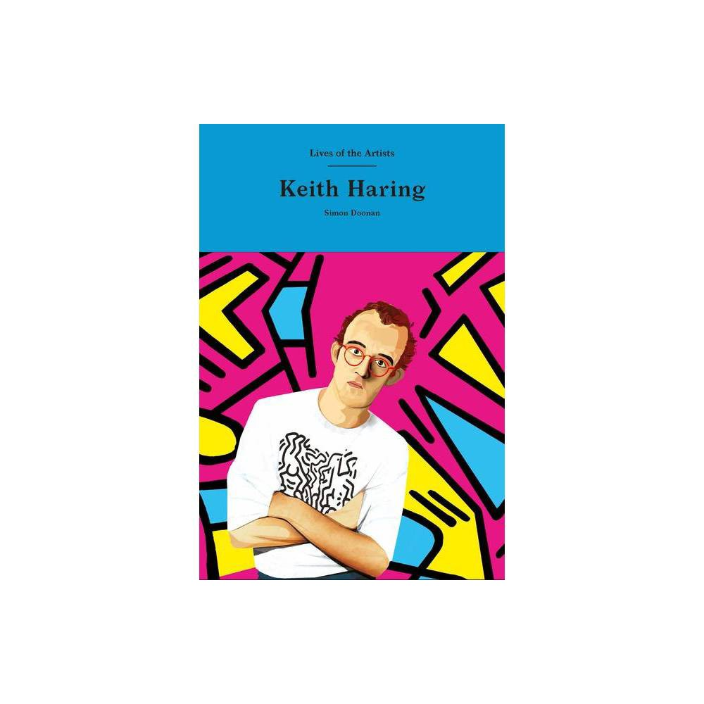 Keith Haring Lives Of The Artists By Simon Doonan Hardcover