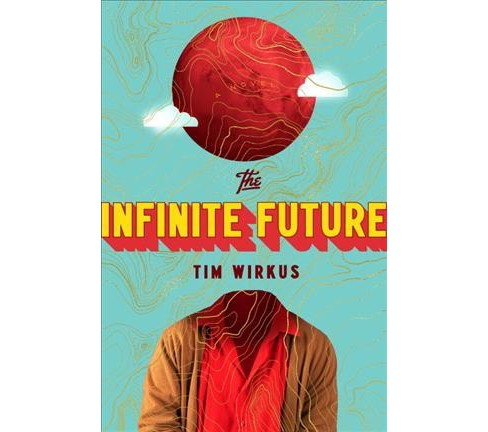 Infinite Future -  by Tim Wirkus (Hardcover) - image 1 of 1