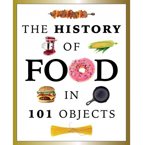 History of Food in 101 Objects (Paperback) - image 1 of 1