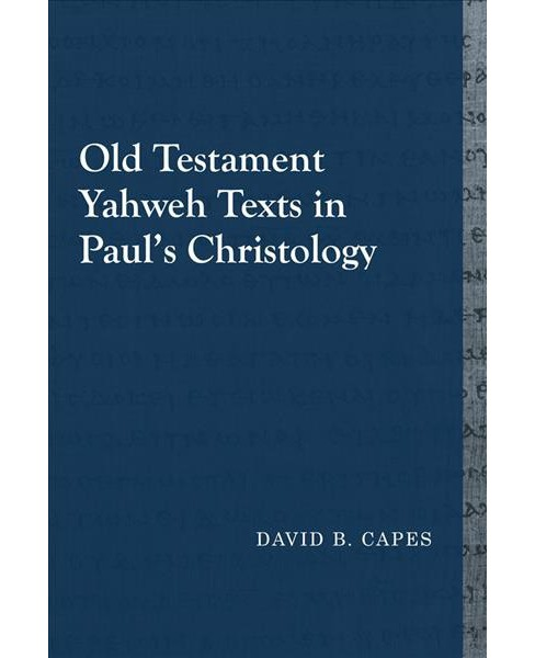 Old Testament Yahweh Texts in Paul's Christology (Paperback) (David B. Capes) - image 1 of 1