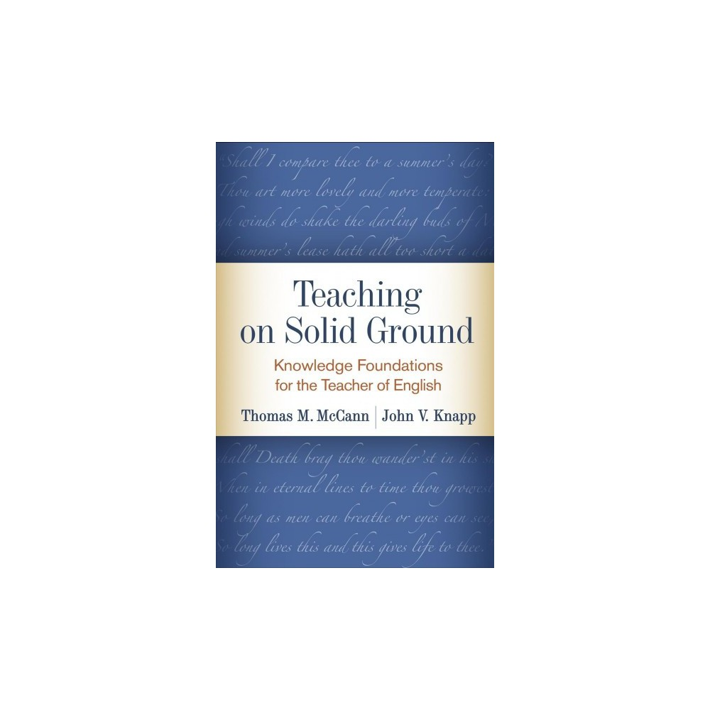 Teaching on Solid Ground : Knowledge Foundations for the Teacher of English - (Hardcover)