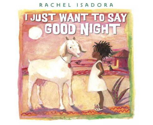 I Just Want to Say Good Night (School And Library) (Rachel Isadora) - image 1 of 1