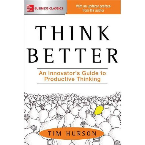 Think Better: An Innovator's Guide to Productive Thinking - by  Tim Hurson (Paperback) - image 1 of 1