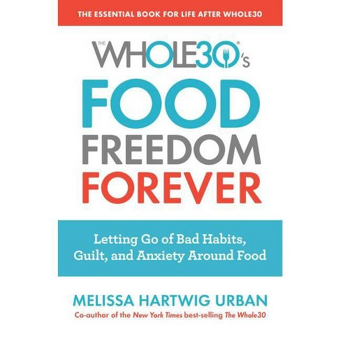 Whole30's Food Freedom Forever : Letting Go of Bad Habits, Guilt, and Anxiety Around Food -  (Paperback) - image 1 of 1