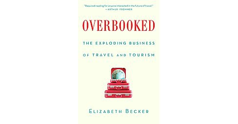 Overbooked : The Exploding Business of Travel and Tourism (Reprint) (Paperback) (Elizabeth Becker) - image 1 of 1