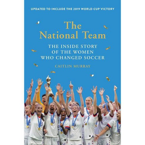 The National Team (Updated and Expanded Edition) - by  Caitlin Murray (Paperback) - image 1 of 1
