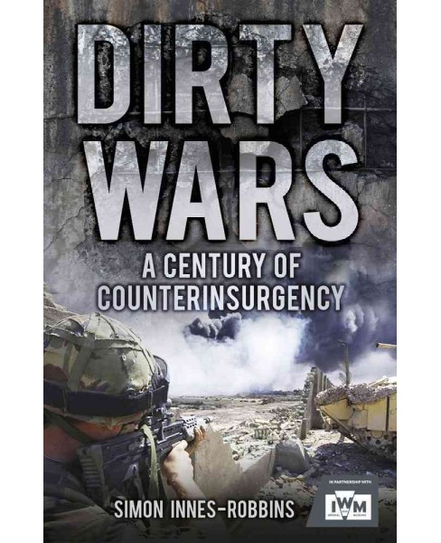 Dirty Wars : A Century of Counterinsurgency (Hardcover) (Simon Innes-Robbins) - image 1 of 1