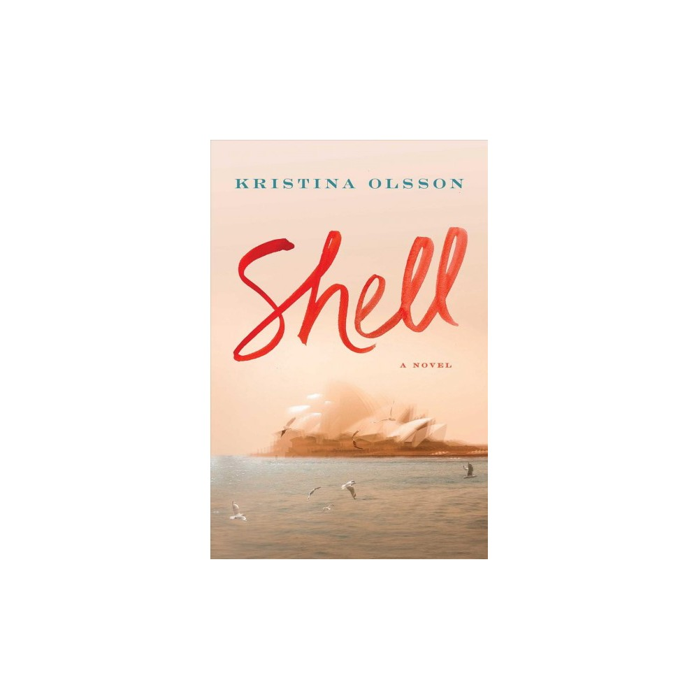 Shell - by Kristina Olsson (Hardcover)
