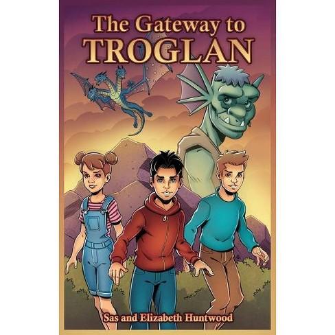The Gateway to Troglan - by  Sas Huntwood & Elizabeth Huntwood (Paperback) - image 1 of 1