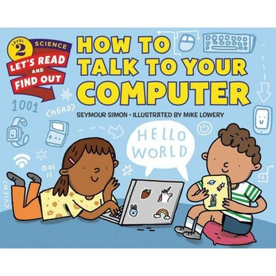 How to Talk to Your Computer - (Let's-Read-And-Find-Out Science 2) by  Seymour Simon (Paperback)