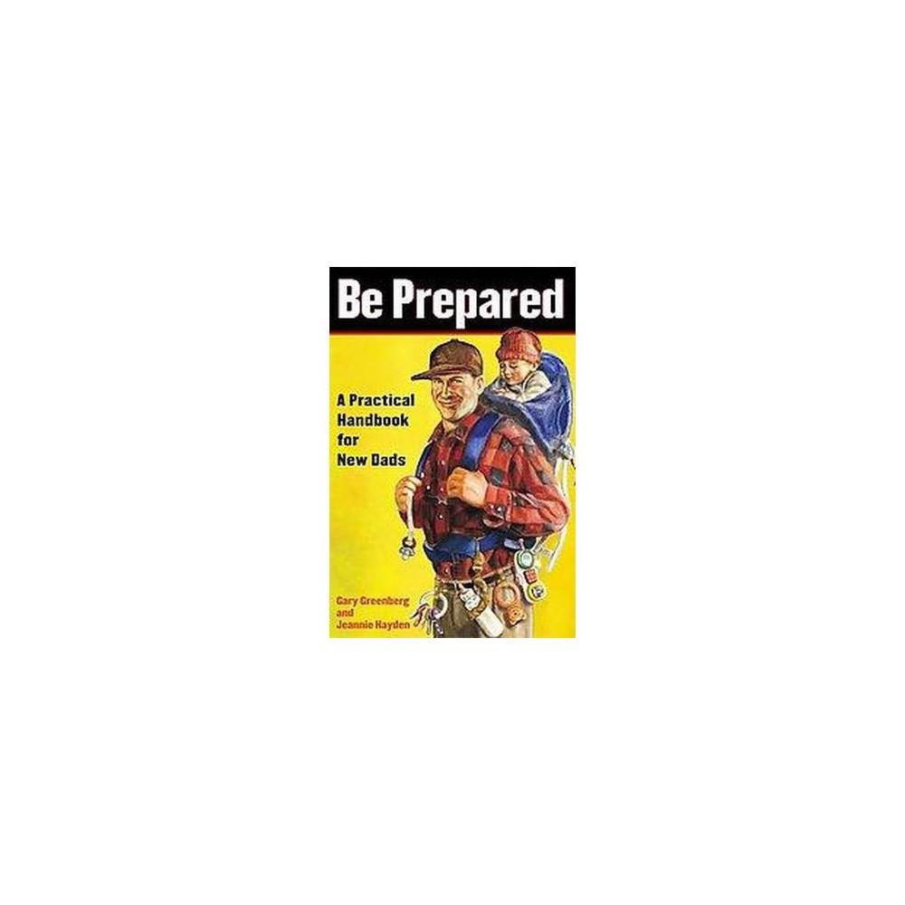 Be Prepared : A Practical Handbook for New Dads (Paperback) (Gary Greenberg & Jeannie Hayden)