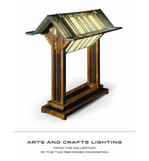 Arts and Crafts Lighting : From the Collection of the Two Red Roses Foundation (Hardcover) (David - image 1 of 1