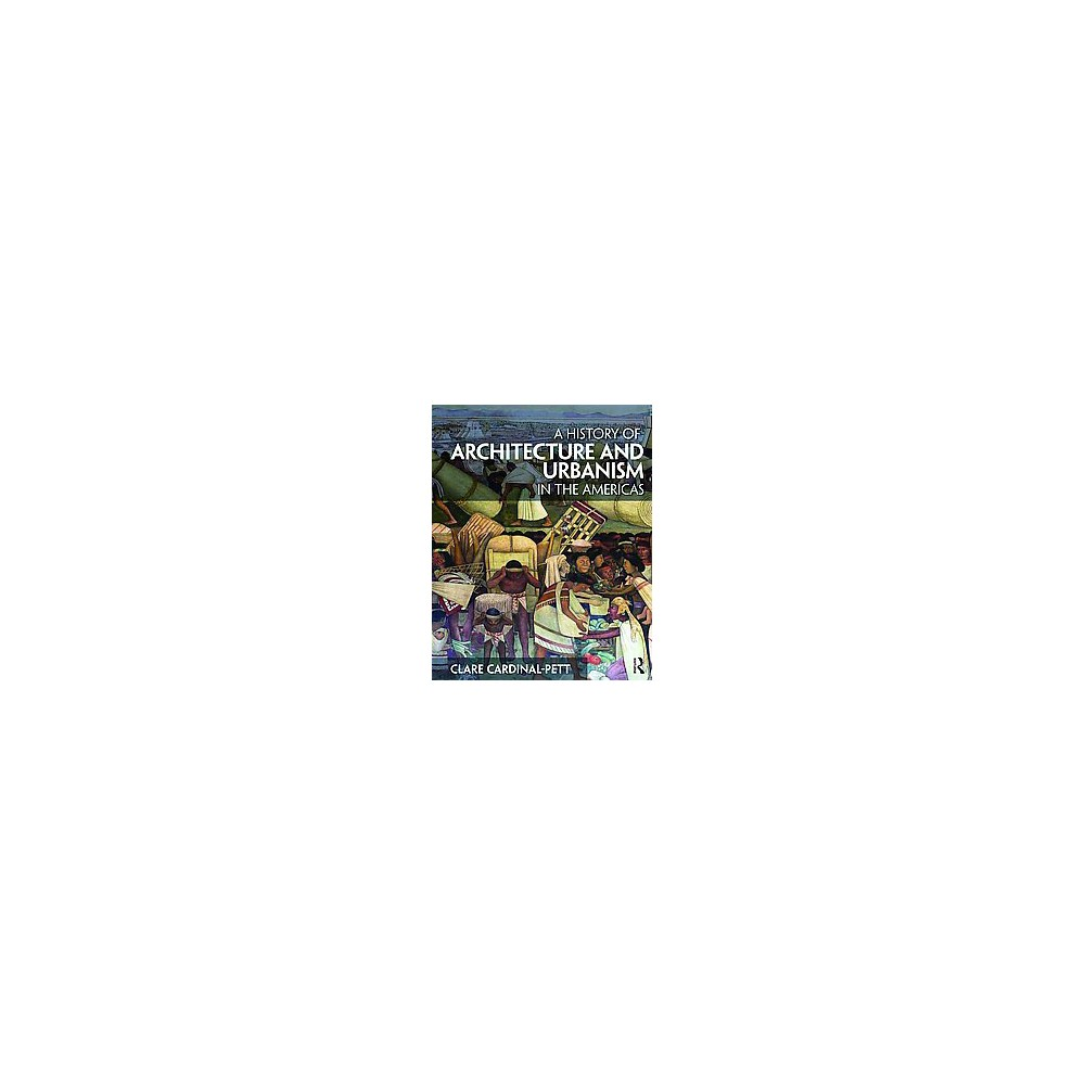 History of Architecture and Urbanism in the Americas (Paperback) (Clare Cardinal-pett)