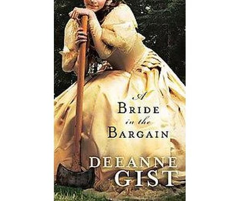 A Bride in the Bargain (Paperback) by Deeanne Gist - image 1 of 1