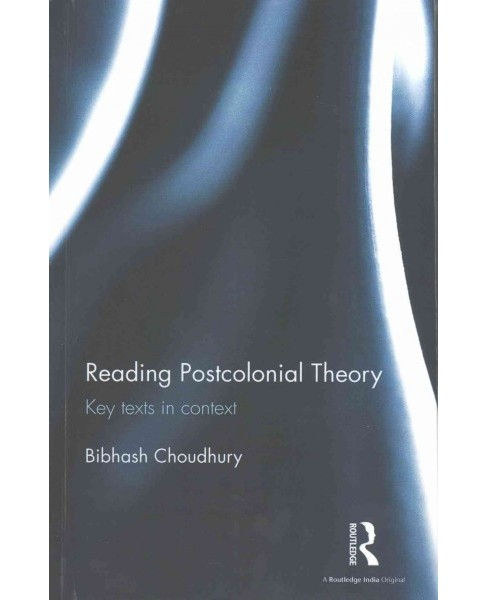 Reading Postcolonial Theory : Key Texts in Context (Hardcover) (Bibhash Choudhury) - image 1 of 1