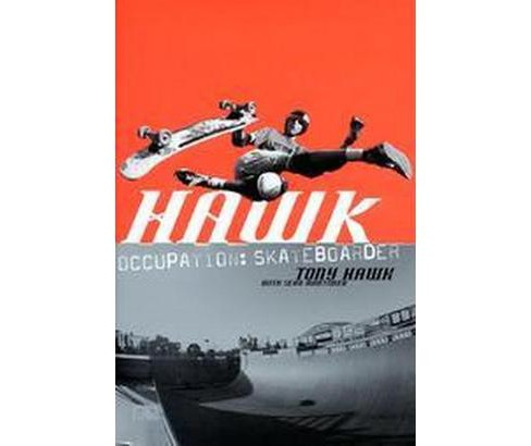 Hawk : Occupation : Skateboarder -  by Tony Hawk & Sean Mortimer (Paperback) - image 1 of 1