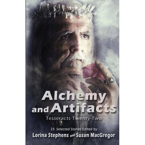 Alchemy and Artifacts (Tesseracts Twenty-Two) - by  Lorina Stephens & Susan MacGregor (Paperback) - image 1 of 1