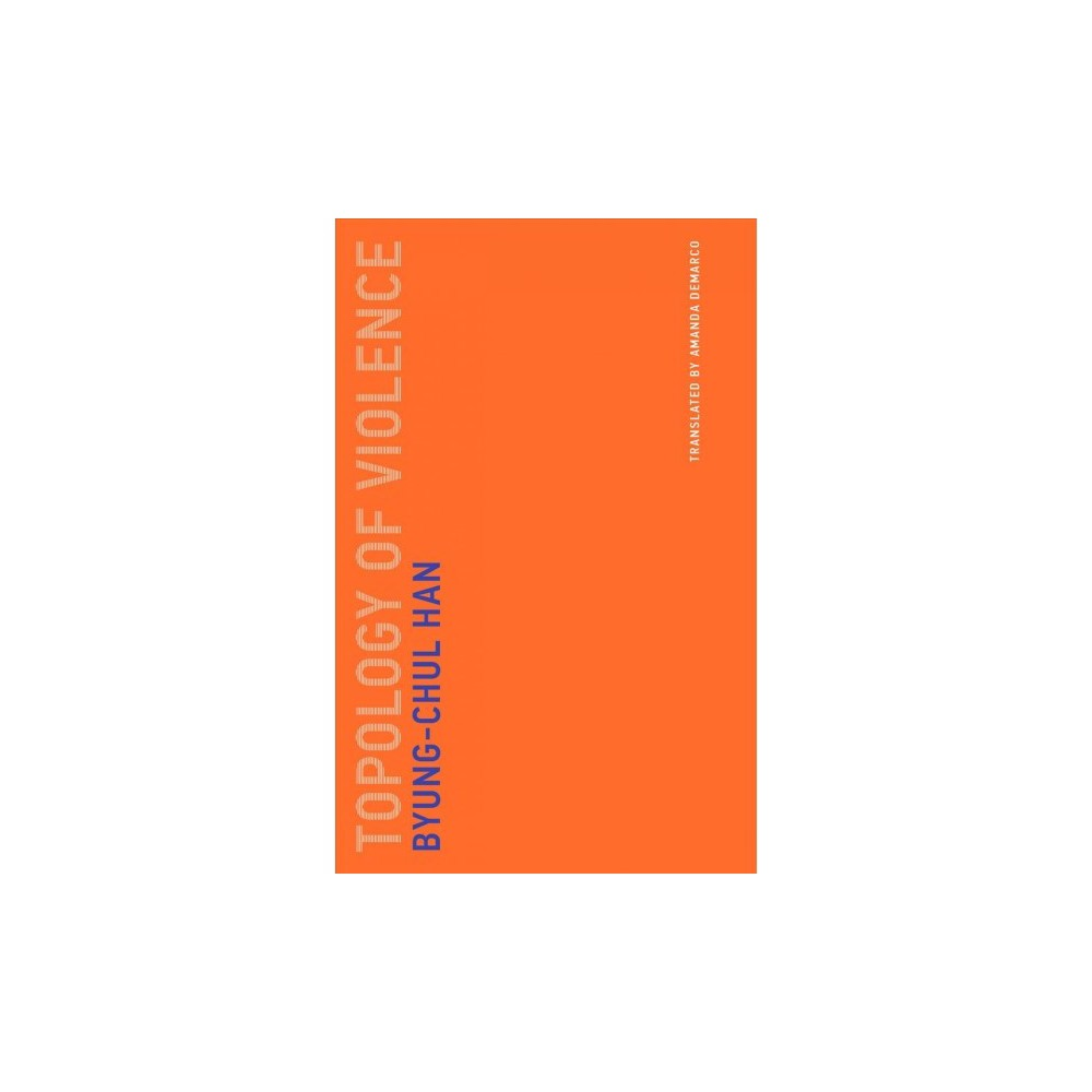 Topology of Violence - (Untimely Meditations) by Byung-Chul Han (Paperback)