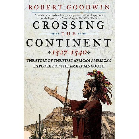 Crossing the Continent 1527-1540 - by  Robert Goodwin (Paperback) - image 1 of 1