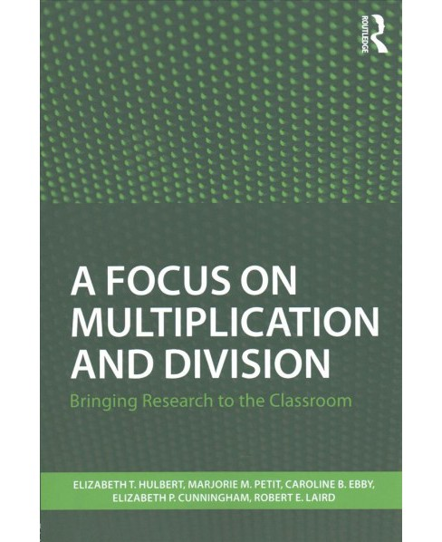 Focus on Multiplication and Division : Bringing Research to the Classroom (Paperback) (Elizabeth Hulbert - image 1 of 1