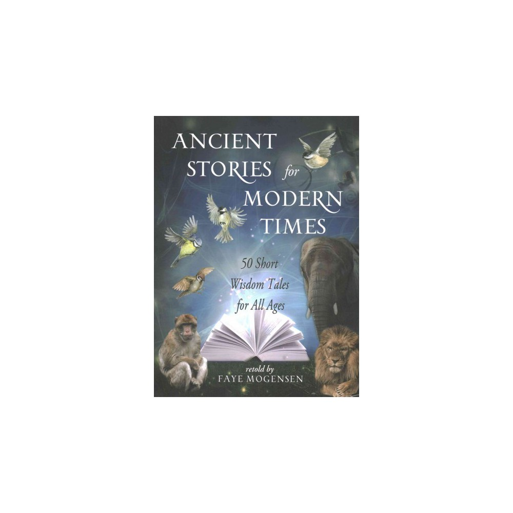 Ancient Stories for Modern Times : 50 Short Wisdom Tales for All Ages (Paperback) (Faye Morgensen)