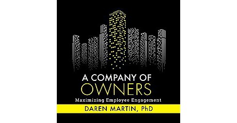 Company of Owners : Maximizing Employee Engagement (Paperback) (Ph.d. Daren Martin) - image 1 of 1