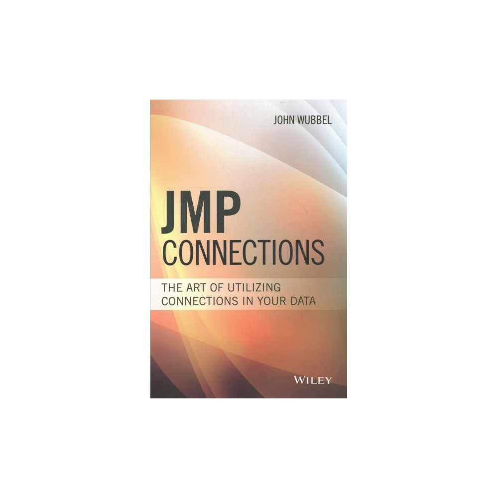 Jmp Connections : The Art of Utilizing Connections in Your Data (Hardcover) (John Wubbel)