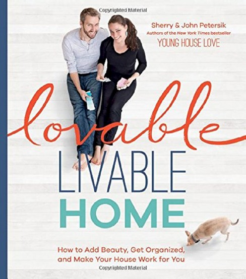 Lovable Livable Home : How to Add Beauty, Get Organized, and Make Your House Work for You (Hardcover) - image 1 of 1