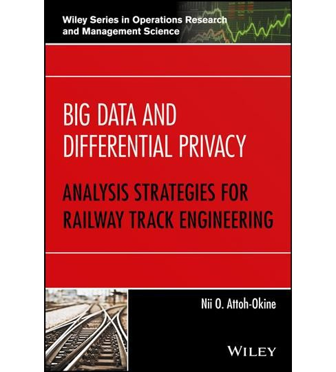 Big Data and Differential Privacy : Analysis Strategies for Railway Track Engineering (Hardcover) (Nii - image 1 of 1