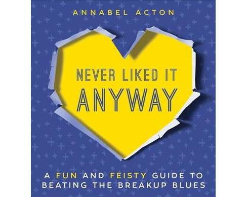 Never Liked It Anyway: A Fun and Feisty Guide to Beating the Breakup Blues (Hardcover) (Annabel Acton) - image 1 of 1