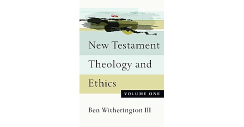 New Testament Theology and Ethics (Vol 1) (Paperback) (III Ben Witherington) - image 1 of 1