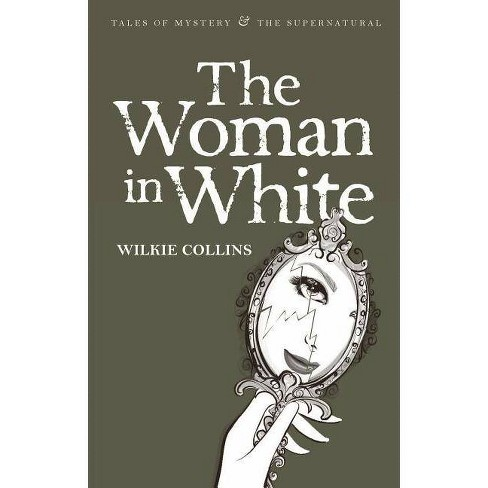 The Woman in White - (Tales of Mystery & the Supernatural) by  Wilkie Collins (Paperback) - image 1 of 1