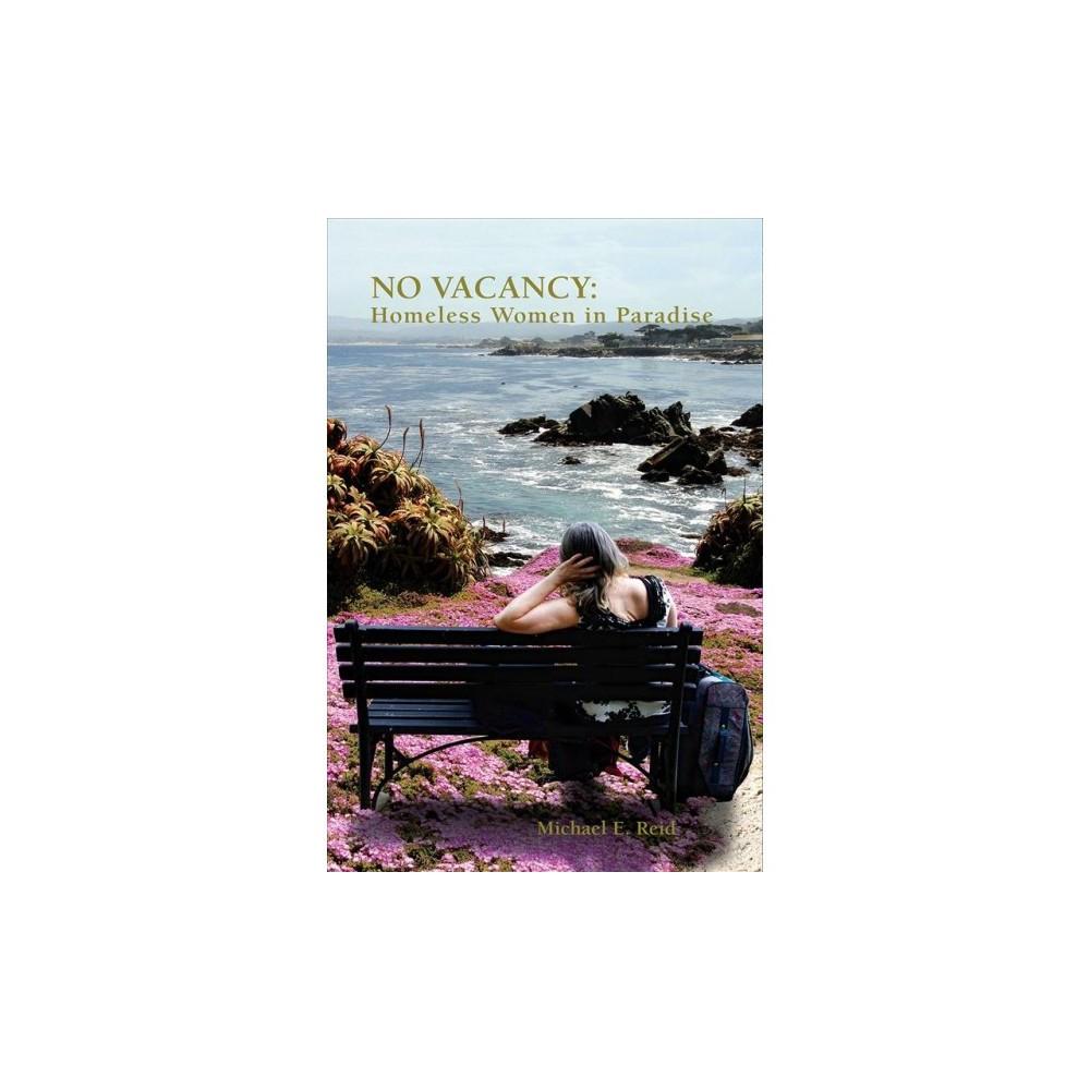 No Vacancy : Homeless Women in Paradise - by Michael E. Reid (Paperback)