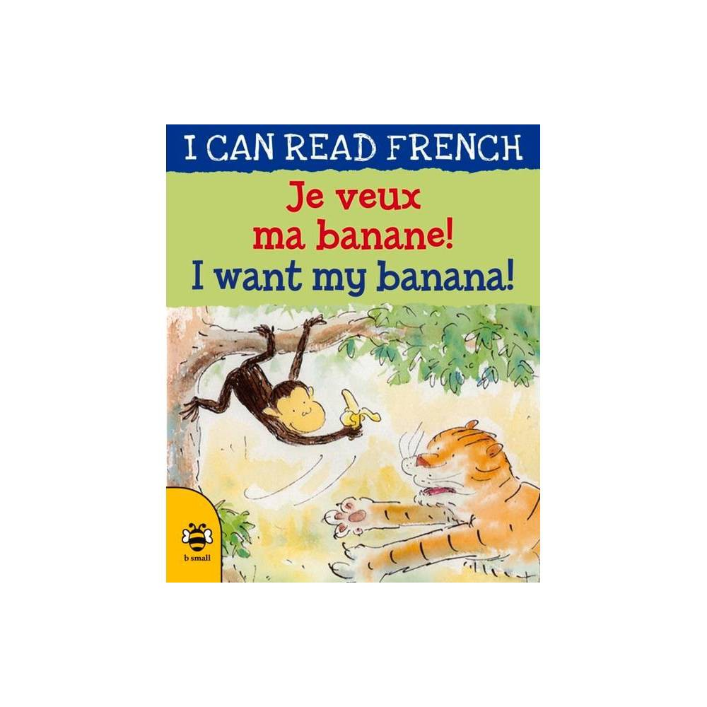 Je Veux Ma Banane! / I Want My Banana! - (I Can Read French) by Mary Risk (Paperback)