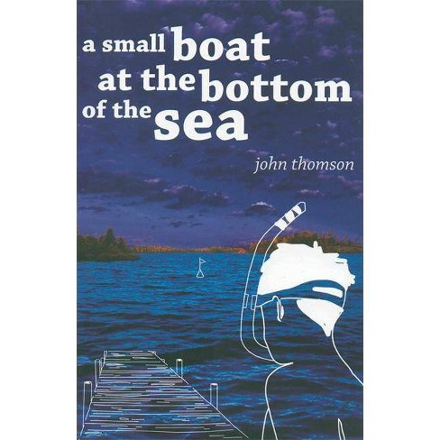 A Small Boat at the Bottom of the Sea - by  John G Thomson (Paperback) - image 1 of 1