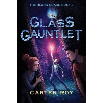 The Glass Gauntlet - (Blood Guard) by  Carter Roy (Paperback)