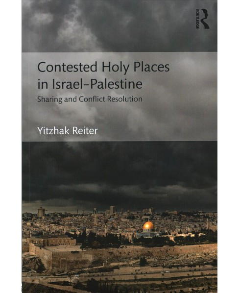 Contested Holy Places in Israel–Palestine : Sharing and Conflict Resolution (Paperback) (Yitzhak - image 1 of 1