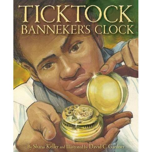 Ticktock Banneker's Clock - by  Shana Keller (Hardcover) - image 1 of 1