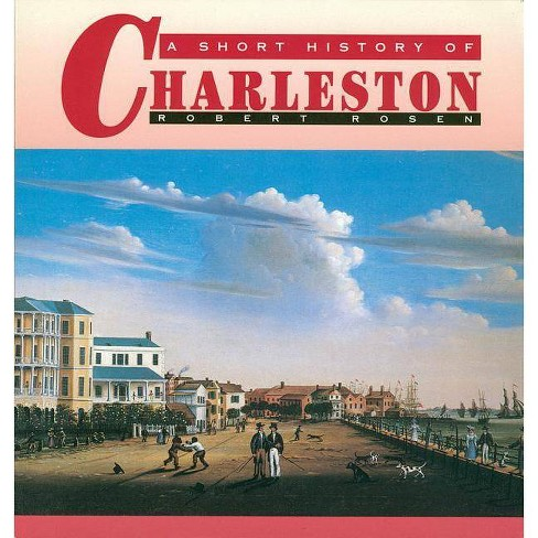 A Short History of Charleston - 2 Edition by  Robert N Rosen (Paperback) - image 1 of 1