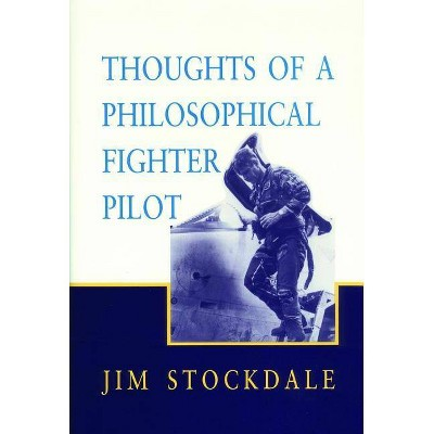 Thoughts of a Philosophical Fighter Pilot, Volume 431 - (Hoover Institution Press Publication) by  James B Stockdale (Paperback)