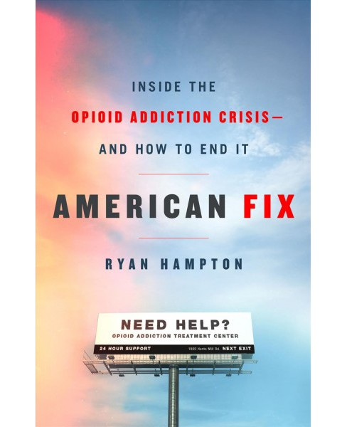 American Fix : Inside the Opioid Addiction Crisis-and How to End It -  by Ryan Hampton (Hardcover) - image 1 of 1