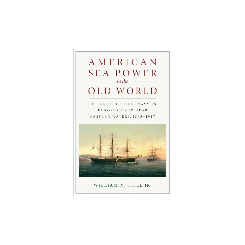 American Sea Power in the Old World : The United States Navy in European and Near Eastern Waters,